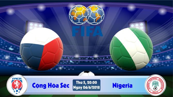 Soi kèo bóng đá CH Séc vs Nigeria 20h00, ngày 6/6 Giao Hữu Quốc Tế 2018